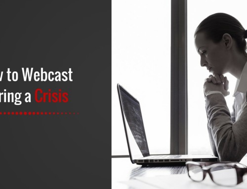 How to Webcast During a Crisis